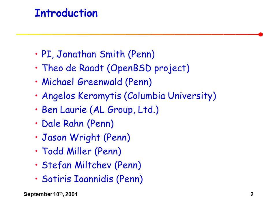 September 10 th, 20012 Introduction PI, Jonathan Smith (Penn) Theo de Raadt (OpenBSD project) Michael Greenwald (Penn) Angelos Keromytis (Columbia Uni