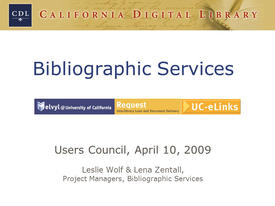 Users Council, April 10, 2009 Leslie Wolf & Lena Zentall, Project Managers, Bibliographic Services Bibliographic Services