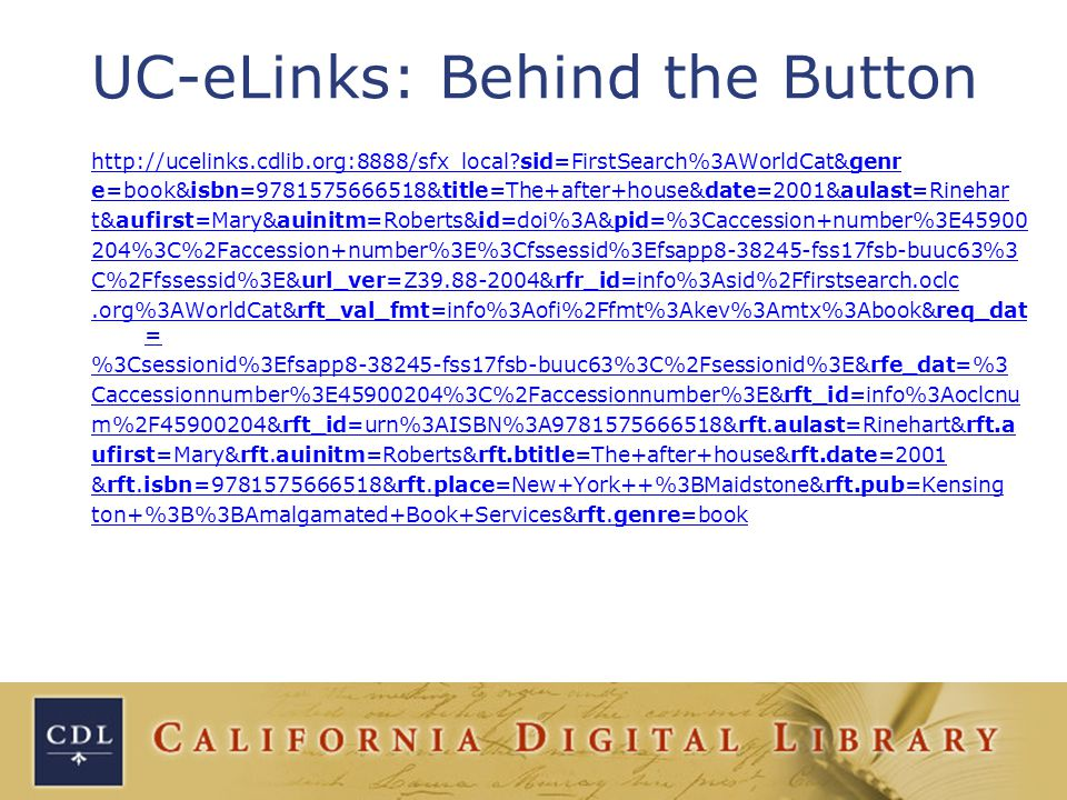 UC-eLinks: Behind the Button http://ucelinks.cdlib.org:8888/sfx_local sid=FirstSearch%3AWorldCat&genr e=book&isbn=9781575666518&title=The+after+house&date=2001&aulast=Rinehar t&aufirst=Mary&auinitm=Roberts&id=doi%3A&pid=%3Caccession+number%3E45900 204%3C%2Faccession+number%3E%3Cfssessid%3Efsapp8-38245-fss17fsb-buuc63%3 C%2Ffssessid%3E&url_ver=Z39.88-2004&rfr_id=info%3Asid%2Ffirstsearch.oclc.org%3AWorldCat&rft_val_fmt=info%3Aofi%2Ffmt%3Akev%3Amtx%3Abook&req_dat = %3Csessionid%3Efsapp8-38245-fss17fsb-buuc63%3C%2Fsessionid%3E&rfe_dat=%3 Caccessionnumber%3E45900204%3C%2Faccessionnumber%3E&rft_id=info%3Aoclcnu m%2F45900204&rft_id=urn%3AISBN%3A9781575666518&rft.aulast=Rinehart&rft.a ufirst=Mary&rft.auinitm=Roberts&rft.btitle=The+after+house&rft.date=2001 &rft.isbn=9781575666518&rft.place=New+York++%3BMaidstone&rft.pub=Kensing ton+%3B%3BAmalgamated+Book+Services&rft.genre=book