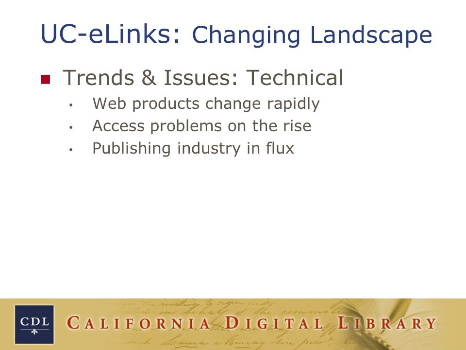 UC-eLinks: Changing Landscape Trends & Issues: Technical Web products change rapidly Access problems on the rise Publishing industry in flux