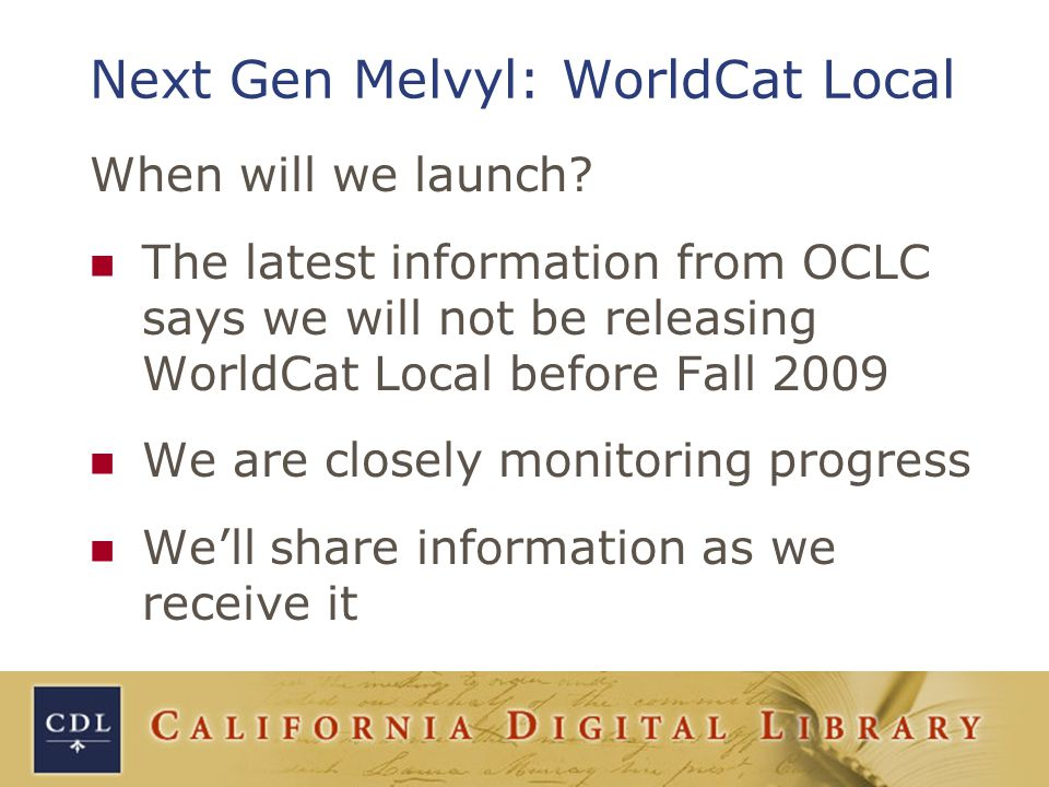 Next Gen Melvyl: WorldCat Local When will we launch.