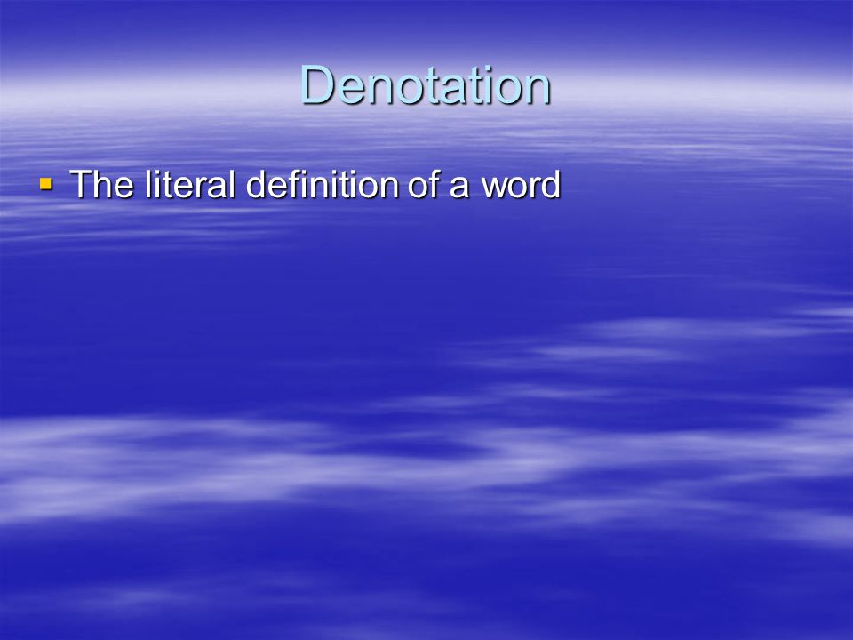 Denotation  The literal definition of a word