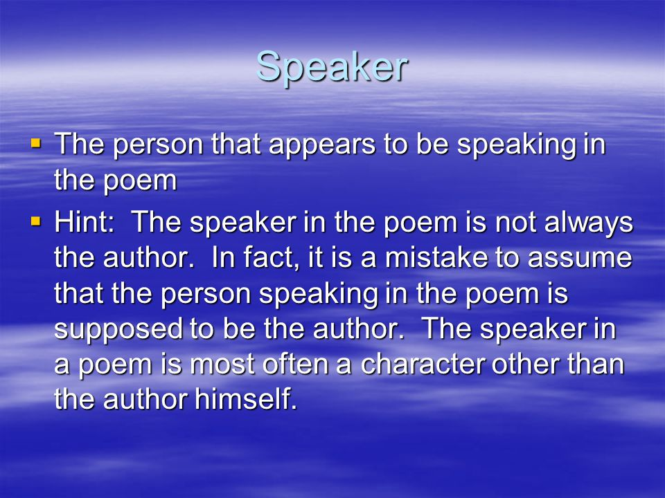 Speaker  The person that appears to be speaking in the poem  Hint: The speaker in the poem is not always the author.