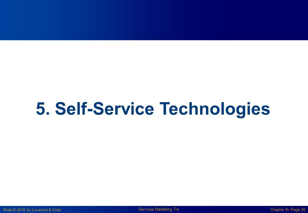 Slide © 2010 by Lovelock & Wirtz Services Marketing 7/e Chapter 8– Page 26 5. Self-Service Technologies