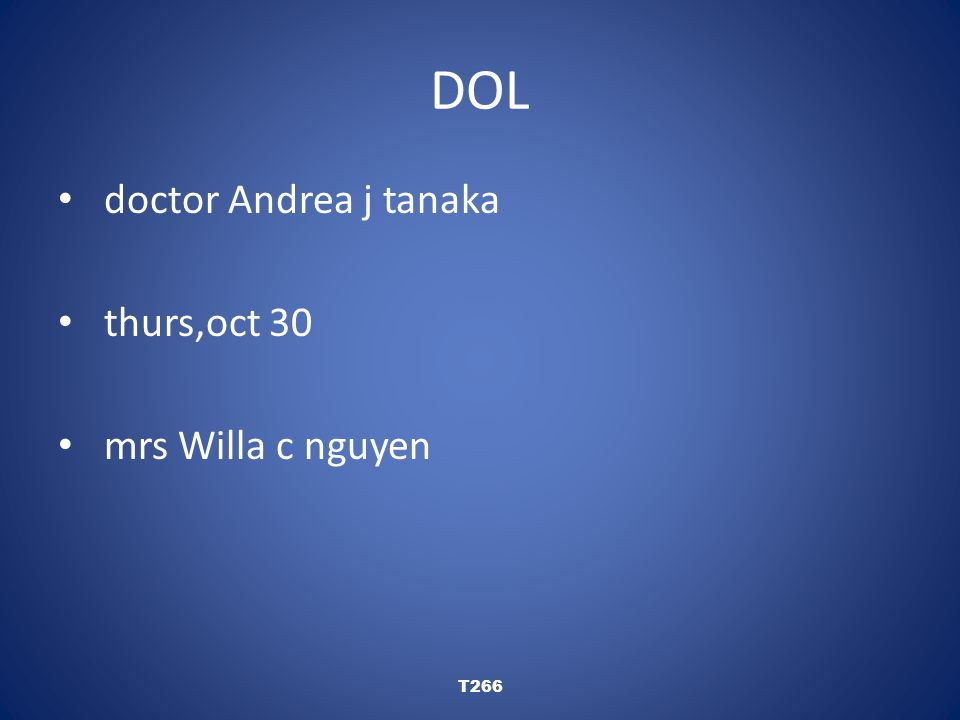 DOL doctor Andrea j tanaka thurs,oct 30 mrs Willa c nguyen T266