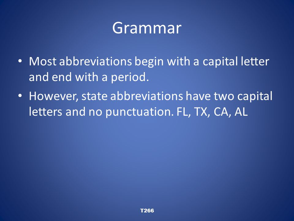 Grammar Most abbreviations begin with a capital letter and end with a period.
