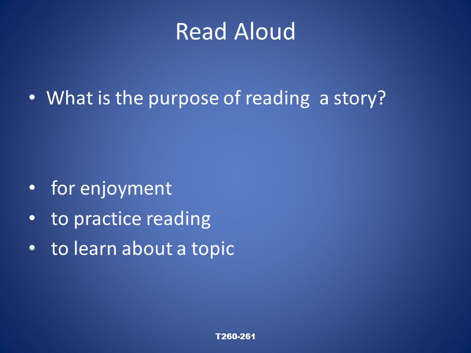 Read Aloud T260-261 What is the purpose of reading a story.