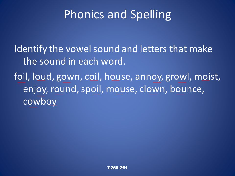 Phonics and Spelling Identify the vowel sound and letters that make the sound in each word.