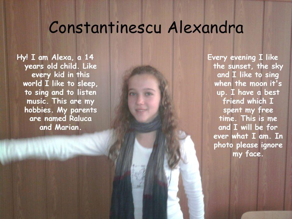 Constantinescu Alexandra Hy.I am Alexa, a 14 years old child.