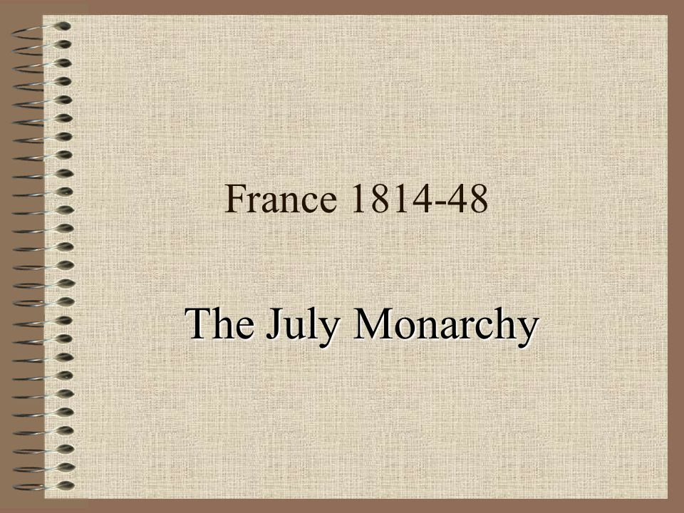 France 1814-48 The July Monarchy