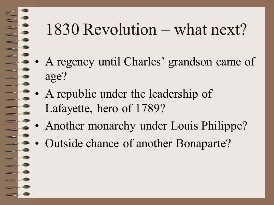 1830 Revolution – what next. A regency until Charles' grandson came of age.