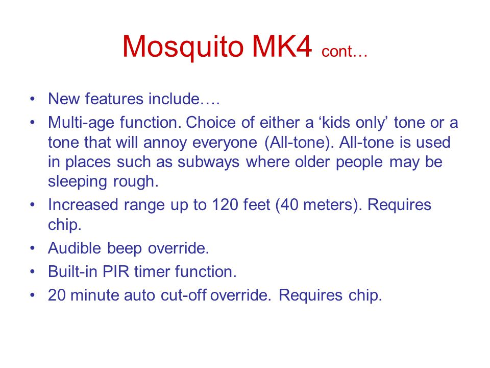 Mosquito MK4 cont… New features include….Multi-age function.