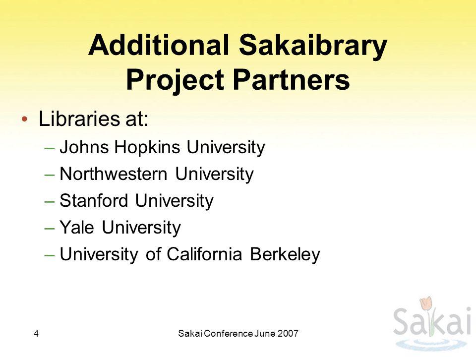 Sakai Conference June 20074 Additional Sakaibrary Project Partners Libraries at: –Johns Hopkins University –Northwestern University –Stanford University –Yale University –University of California Berkeley