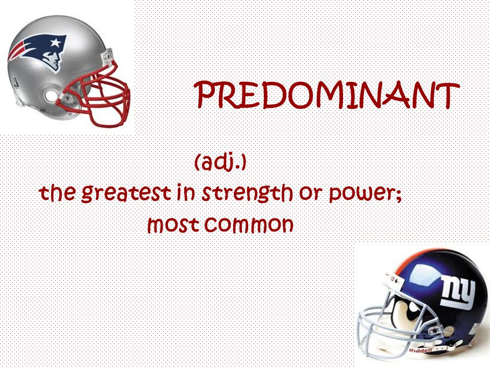 PREDOMINANT (adj.) the greatest in strength or power; most common
