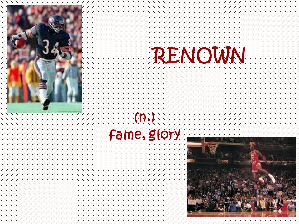 RENOWN (n.) fame, glory