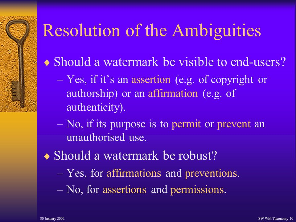 30 January 2002SW WM Taxonomy 10 Resolution of the Ambiguities  Should a watermark be visible to end-users.