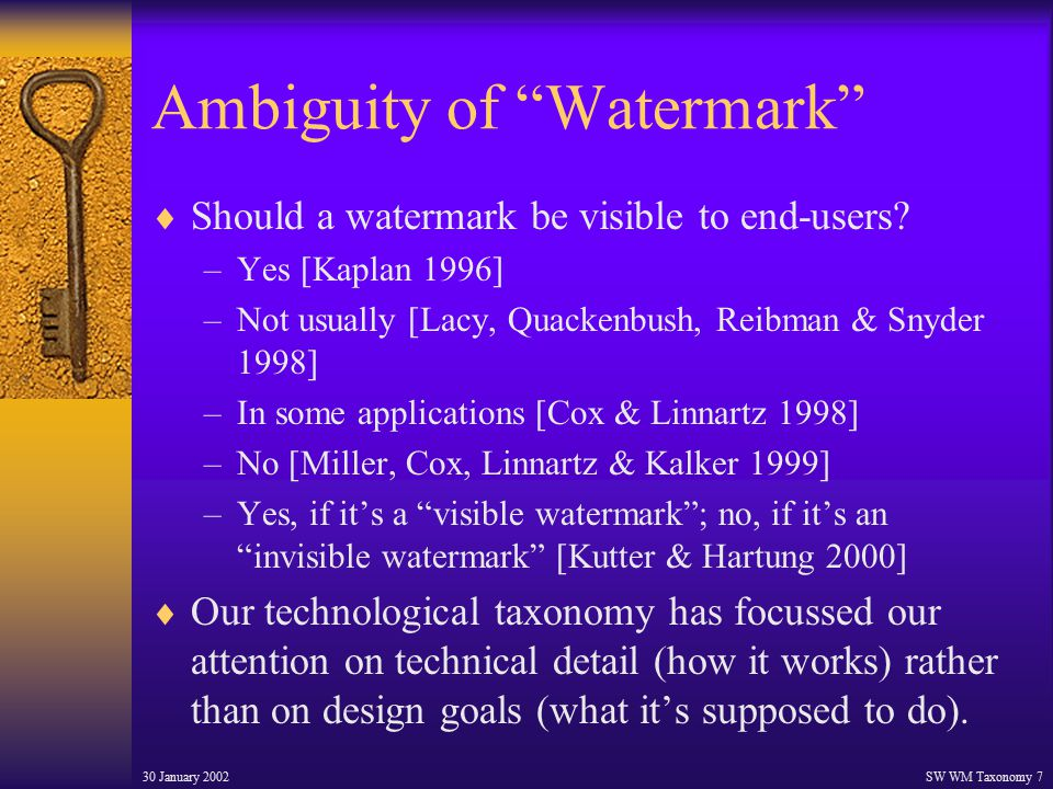 30 January 2002SW WM Taxonomy 7 Ambiguity of Watermark  Should a watermark be visible to end-users.