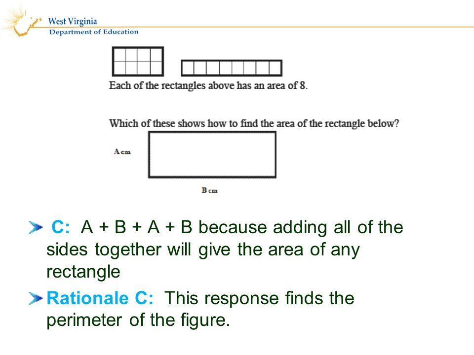 C: A + B + A + B because adding all of the sides together will give the area of any rectangle Rationale C: This response finds the perimeter of the figure.