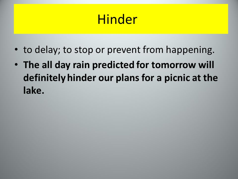 Hinder to delay; to stop or prevent from happening.