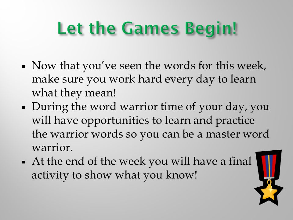  Now that you've seen the words for this week, make sure you work hard every day to learn what they mean.