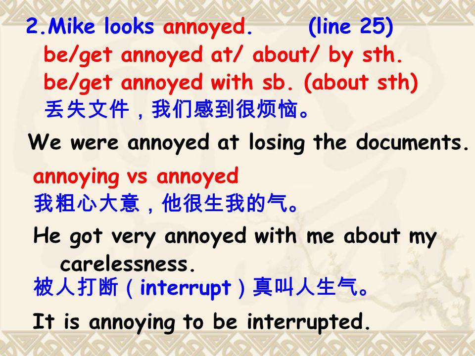 2.Mike looks annoyed. (line 25) be/get annoyed at/ about/ by sth.