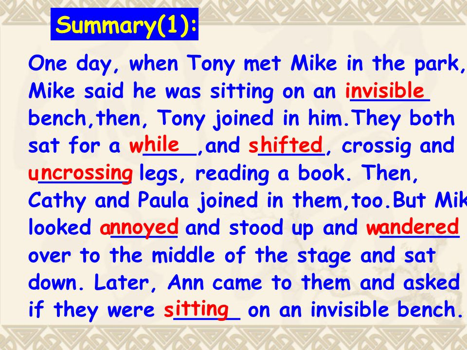 Summary(1): One day, when Tony met Mike in the park, Mike said he was sitting on an i______ bench,then, Tony joined in him.They both sat for a w____,and s_____, crossig and u_______ legs, reading a book.