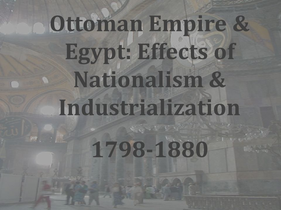 Ottoman Empire & Egypt: Effects of Nationalism & Industrialization 1798-1880