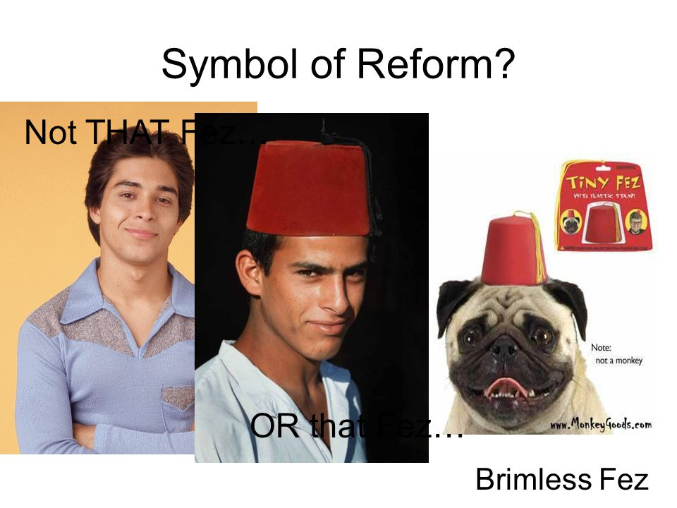 Symbol of Reform Not THAT Fez… OR that Fez… Brimless Fez