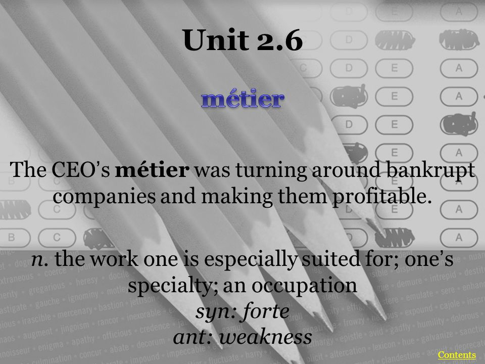 Unit 2.6 The CEO's métier was turning around bankrupt companies and making them profitable.