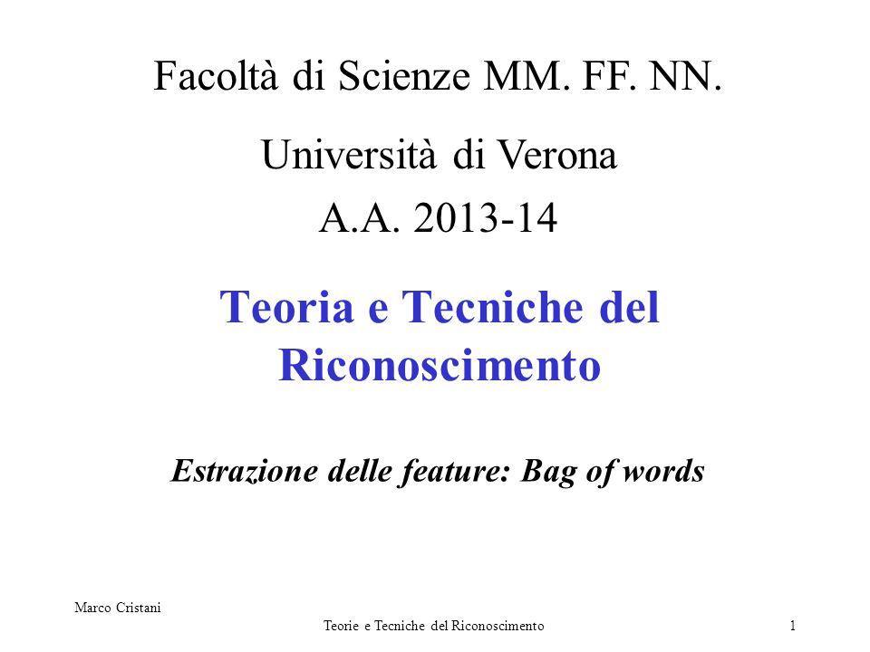 Marco Cristani Teorie e Tecniche del Riconoscimento1 Teoria e Tecniche del Riconoscimento Estrazione delle feature: Bag of words Facoltà di Scienze MM.