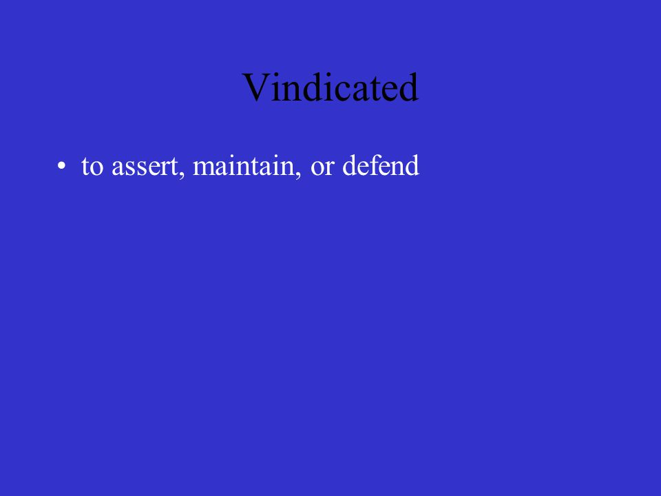Vindicated to assert, maintain, or defend