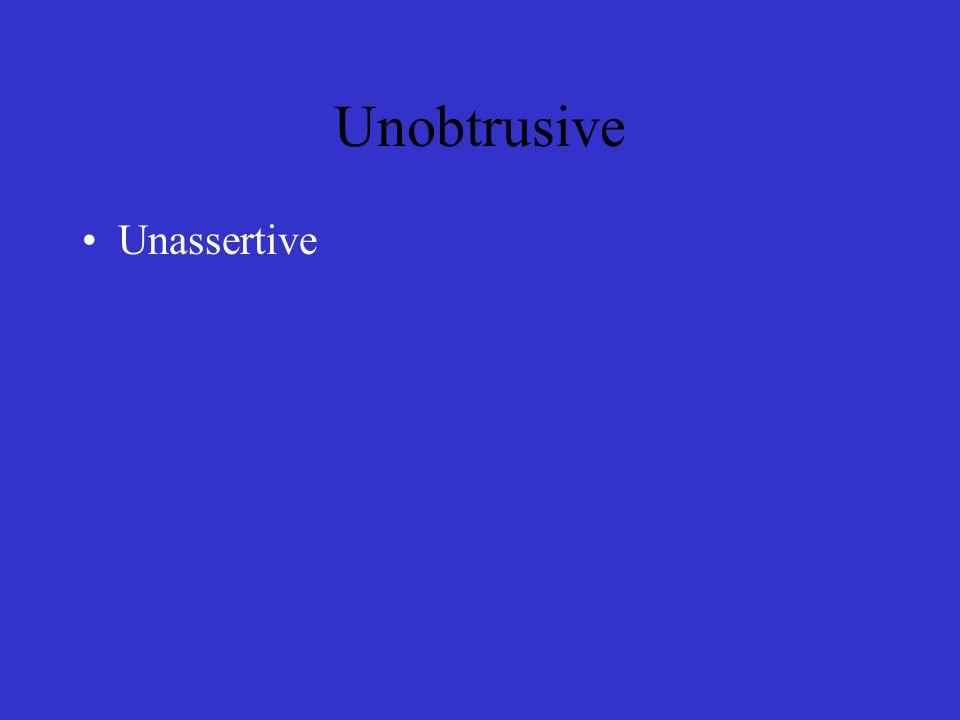 Unobtrusive Unassertive