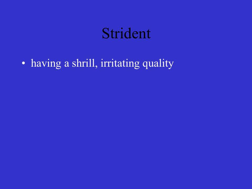 Strident having a shrill, irritating quality