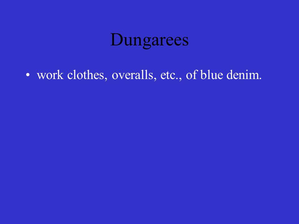 Dungarees work clothes, overalls, etc., of blue denim.