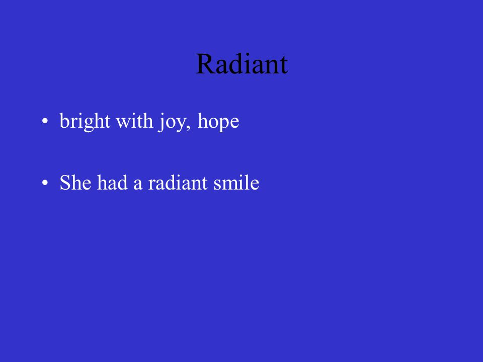 Radiant bright with joy, hope She had a radiant smile