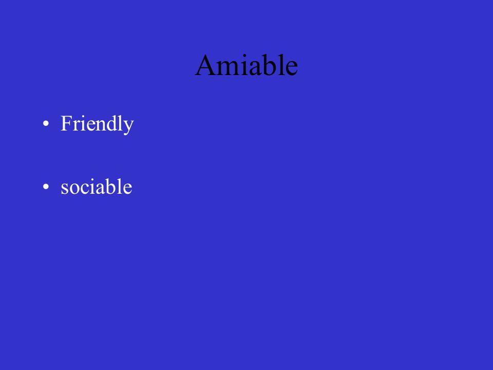 Amiable Friendly sociable