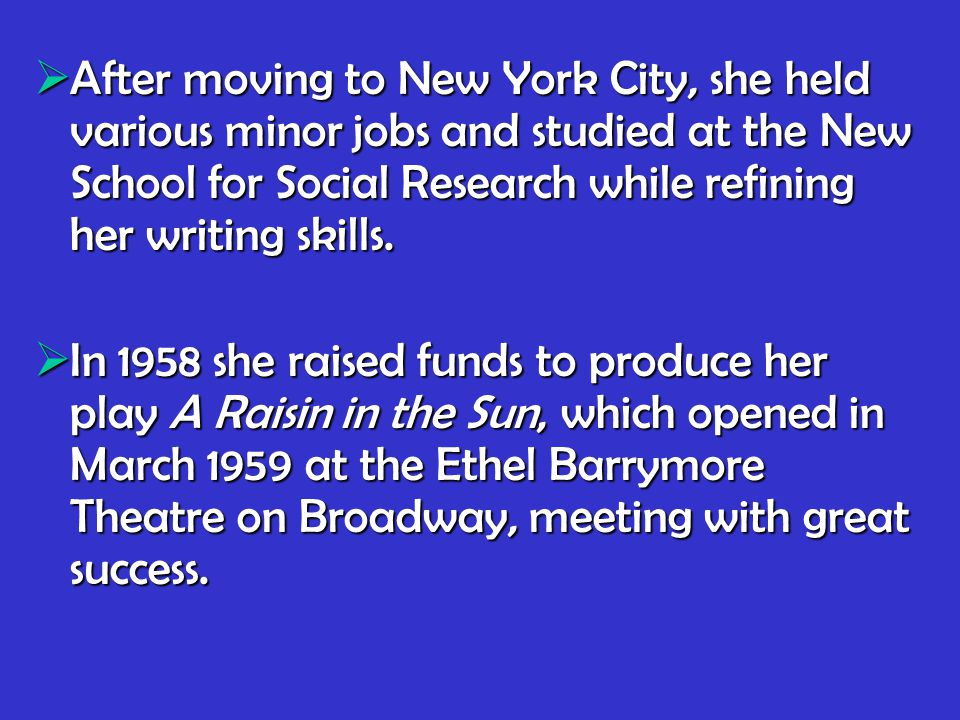  After moving to New York City, she held various minor jobs and studied at the New School for Social Research while refining her writing skills.