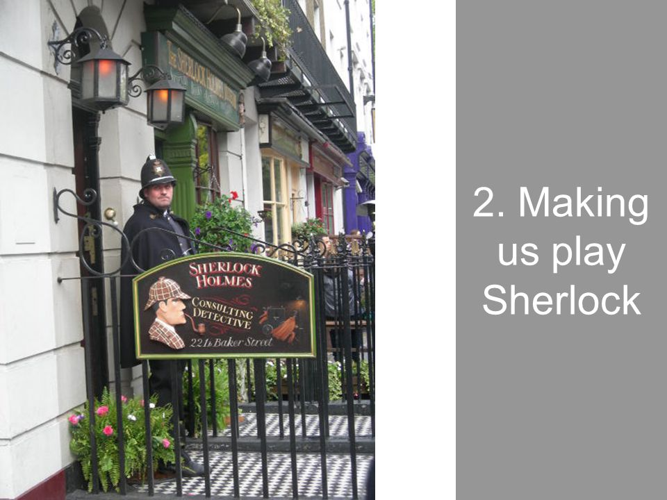 2. Making us play Sherlock