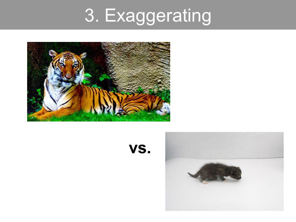 3. Exaggerating vs.