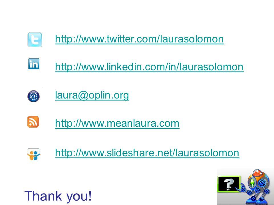 http://www.twitter.com/laurasolomon http://www.linkedin.com/in/laurasolomon laura@oplin.org http://www.meanlaura.com http://www.slideshare.net/laurasolomon Thank you!