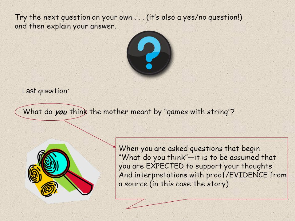 Try the next question on your own... (it's also a yes/no question!) and then explain your answer. Last question : What do you think the mother meant b