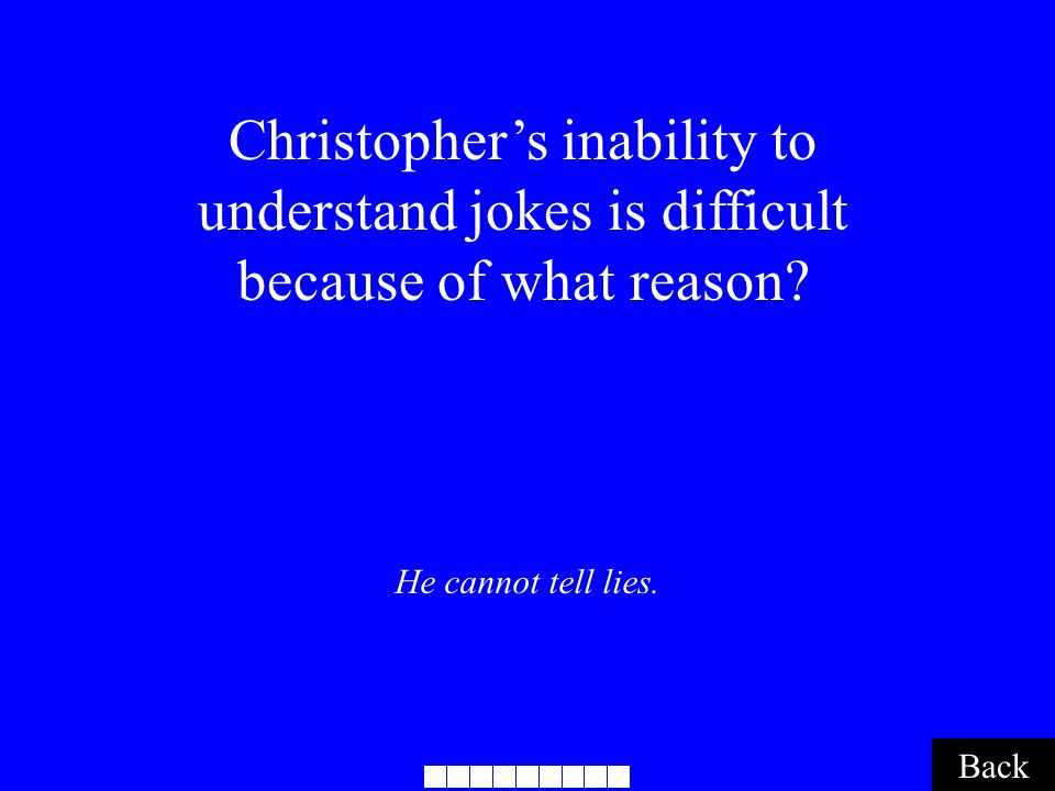 He cannot tell lies. Back Christopher's inability to understand jokes is difficult because of what reason?