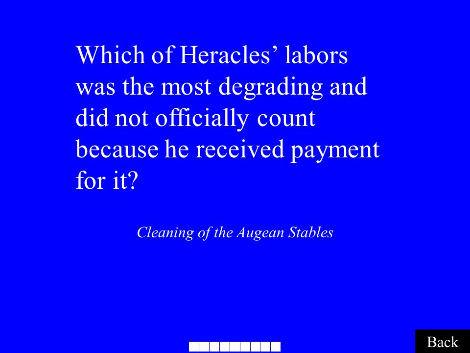 Cleaning of the Augean Stables Back Which of Heracles' labors was the most degrading and did not officially count because he received payment for it?
