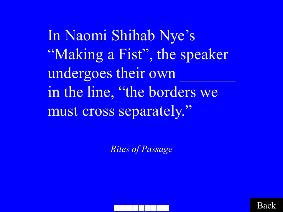 "Rites of Passage Back In Naomi Shihab Nye's ""Making a Fist"", the speaker undergoes their own _______ in the line, ""the borders we must cross separatel"