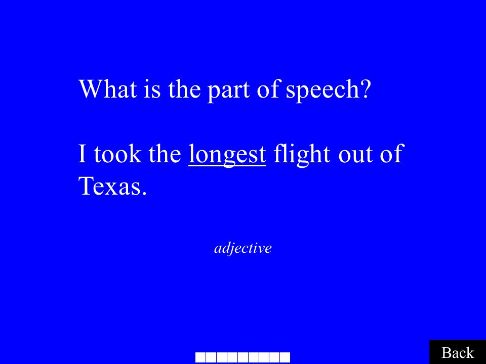 adjective Back What is the part of speech? I took the longest flight out of Texas.