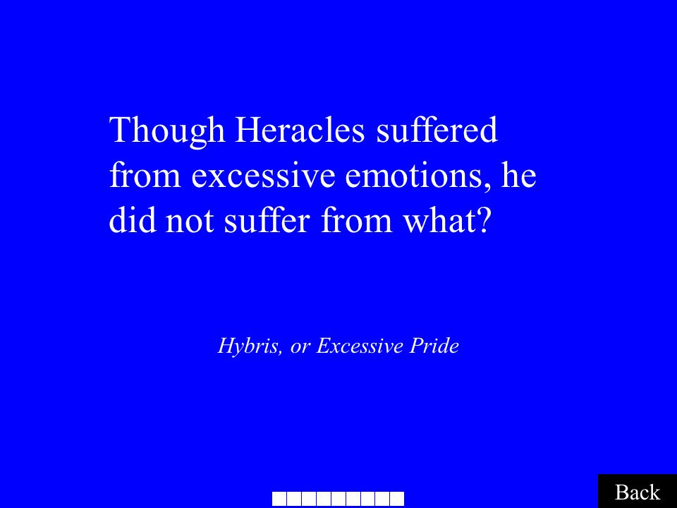 Hybris, or Excessive Pride Back Though Heracles suffered from excessive emotions, he did not suffer from what?