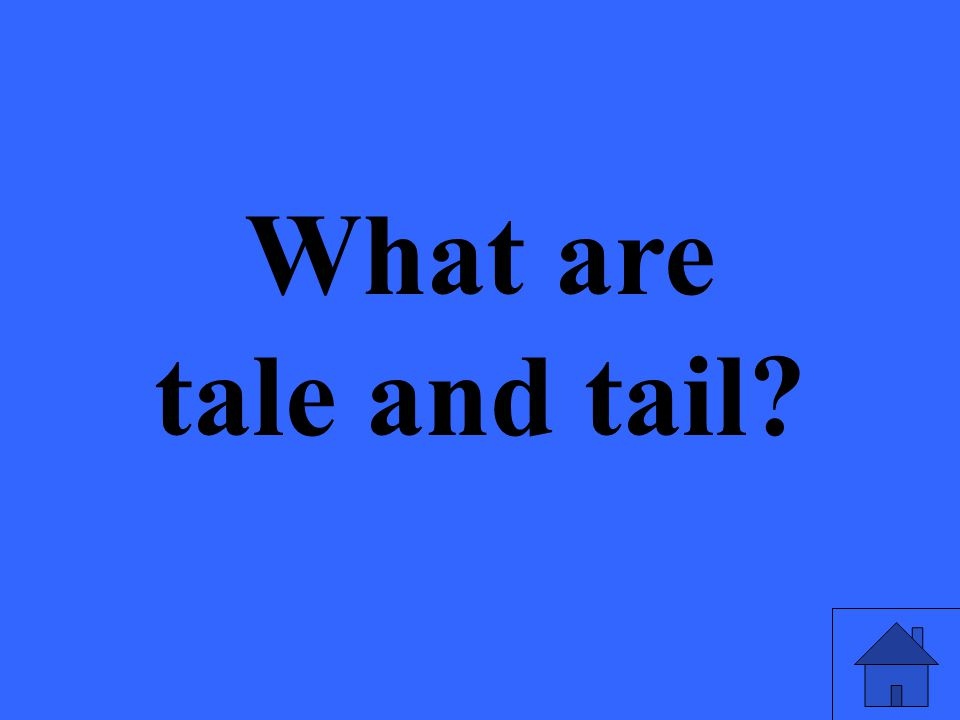 What are tale and tail?
