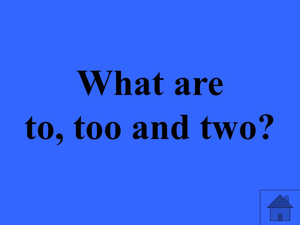 What are to, too and two?