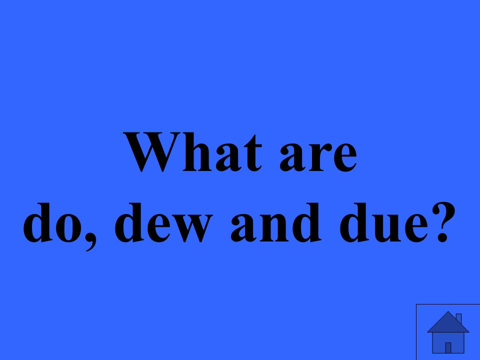 What are do, dew and due?