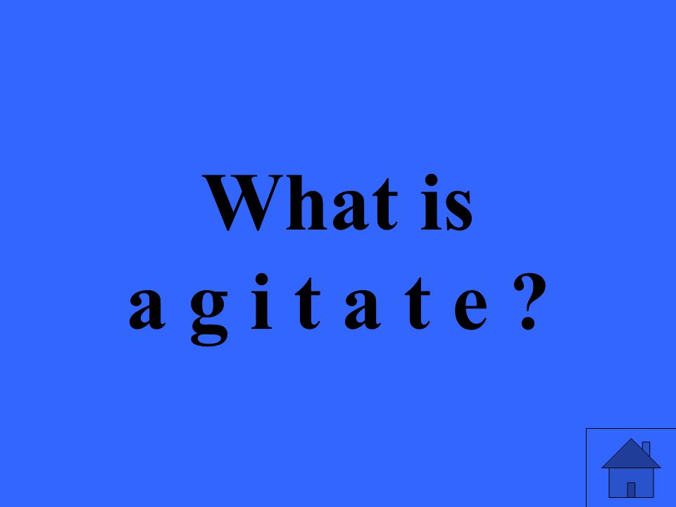 What is a g i t a t e ?